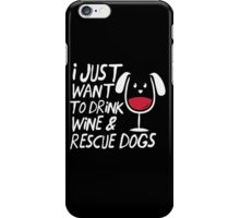 I Just Want To Drink Wine And Rescue Dogs iPhone Case/Skin