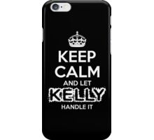 Keep Calm And Let Kelly Handle It iPhone Case/Skin