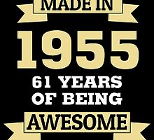 Made In 1955 61 Years Of Being Awesome by badassgifts