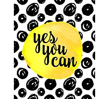 Yes You Can Quote Photographic Print