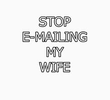 STOP EMAILING MY WIFE Unisex T-Shirt