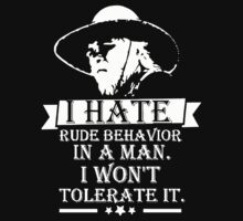 I Hate Rude Behavior In A Man. I Won't Tolerate It TShirts & Hoodies by trendyshirts
