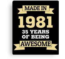 Made In 1981 35 Years Of Being Awesome Canvas Print