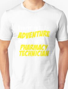 EVERYDAY IS AN ADVENTURE WHEN YOU ARE PHARMACY TECHNICIAN T-Shirt