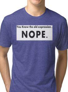 A Big Sarcastic NOPE Tri-blend T-Shirt