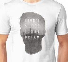 I Don't Sleep, I Just Dream Unisex T-Shirt