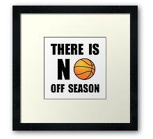 No Off Season Basketball Framed Print