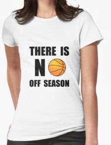 No Off Season Basketball Womens Fitted T-Shirt