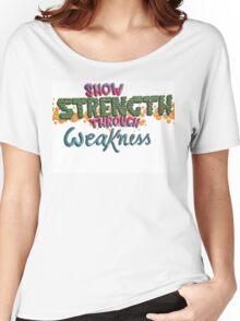 Show Strength Through Weakness Women's Relaxed Fit T-Shirt