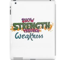Show Strength Through Weakness iPad Case/Skin
