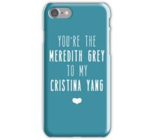 You're the Meredith to my Cristina iPhone Case/Skin