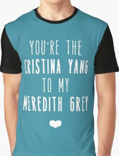 You're the Cristina to my Meredith Graphic T-Shirt