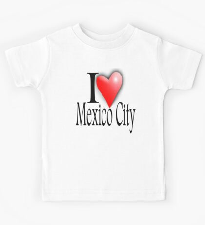 MEXICO, I LOVE, MEXICO CITY, Mexican, Americas, Latin America Kids Tee