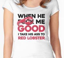 When he f* me good I take his ass to Red Lobster Women's Fitted Scoop T-Shirt
