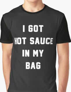 I got hot sauce in my bag Graphic T-Shirt