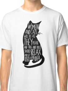 Women and Cats will do as they please Classic T-Shirt