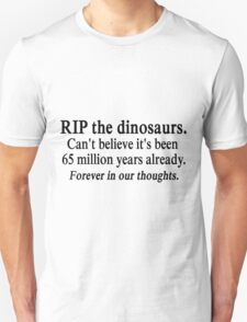 RIP the dinosaurs. Forever in our thoughts. T-Shirt