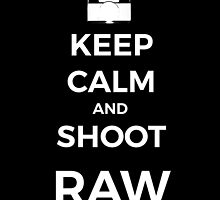 Keep Calm and shoot RAW white graphic by Ilze Lucero