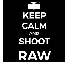 Keep Calm and shoot RAW white graphic Photographic Print