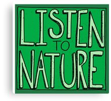Listen to Nature -  I Canvas Print