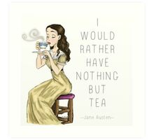 I Would Rather Have Nothing But Tea Art Print