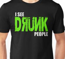 I see drunk people Unisex T-Shirt