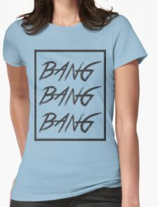Bang Bang Bang Womens Fitted T-Shirt