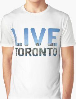 TORONTO ! Live Toronto! Graphic T-Shirt