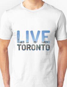 TORONTO ! Live Toronto! Unisex T-Shirt