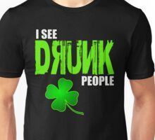 I see drunk people 2 Unisex T-Shirt