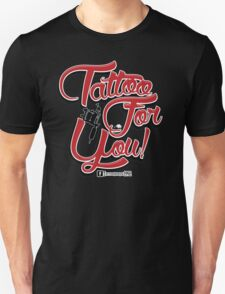 Tattoo For You T-Shirt