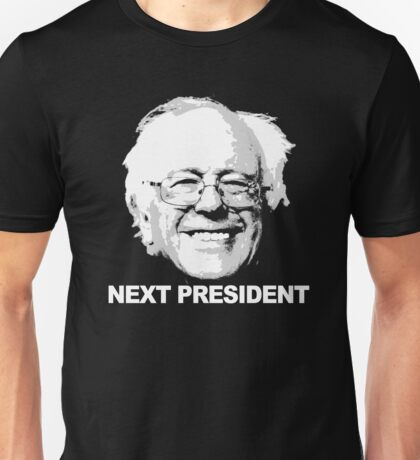 Bernie is the next president Unisex T-Shirt
