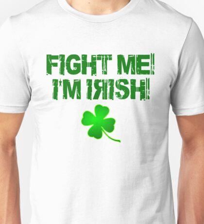 Fight Me! I'm Irish! Unisex T-Shirt