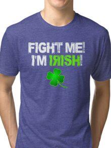 Fight Me! I'm Irish! 2 Tri-blend T-Shirt