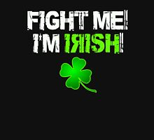 Fight Me! I'm Irish! 2 Unisex T-Shirt