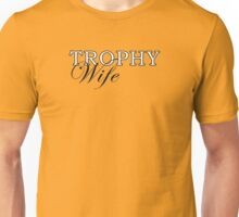 Trophy Wife Unisex T-Shirt