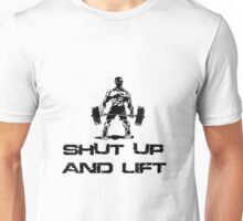 SHUT UP AND LIFT Unisex T-Shirt