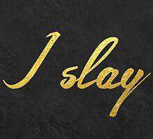 I slay ( gold typography) by MartaOlgaKlara