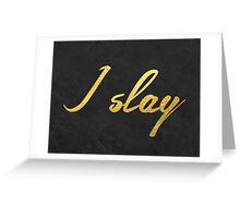 I slay ( gold typography) Greeting Card