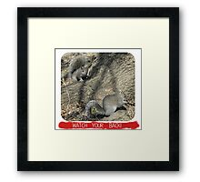 Watch Your Back! Framed Print
