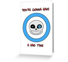 You're Gonna Have A Bad Time Greeting Card