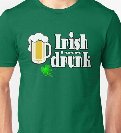 Irish I were drunk 2 Unisex T-Shirt