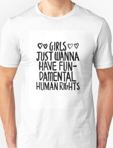 Girls Just Wanna Have Fun Damental Human Rights T-Shirt
