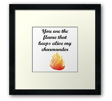 You are the flame...  Framed Print