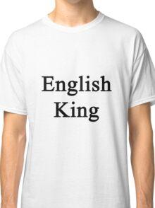 English King  Classic T-Shirt