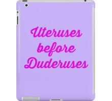 Uteruses before Duderuses iPad Case/Skin