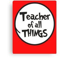 Teacher of all things Canvas Print