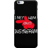 I MET HIIM ON INSTAGRAM iPhone Case/Skin