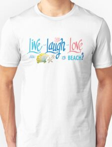 Live Laugh Love at the Beach! T-Shirt