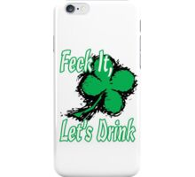 Feck It, Let's Drink iPhone Case/Skin